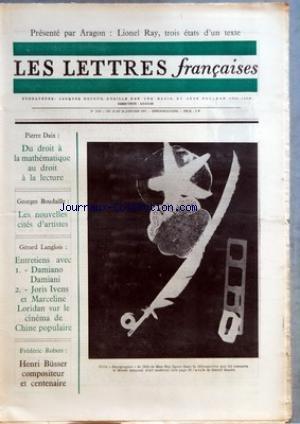 LETTRES FRANCAISES (LES) [No 1419] du 19/01/1972 - ARAGON - LIONEL RAY - P. DAIX - DU DROIT A LA MATHEMATIQUE AU DROIT A LA LECTURE - G. BOUDAILLE - LES NOUVELLES CITES D'ARTISTES - G. LANGLOIS - DAMIANO DAMIANI - JORIS IVENS ET MARCELINE - LORIDAN - F. ROBERT - HENRI BUSSER - MAN RAY