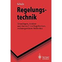 Regelungstechnik: Grundlagen, Analyse und Entwurf von Regelkreisen, rechnergestützte Methoden (Springer-Lehrbuch)