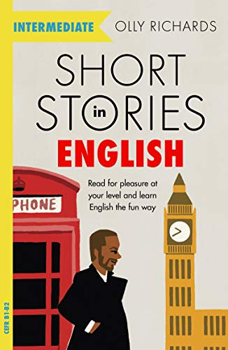 Short Stories in English  for Intermediate Learners: Read for pleasure at your level, expand your vocabulary and learn English the fun way! (Foreign Language Graded Reader Series)