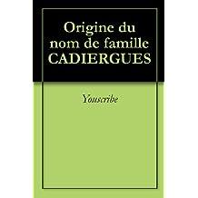 Origine du nom de famille CADIERGUES (Oeuvres courtes)
