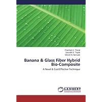 Banana  & Glass Fiber Hybrid Bio-Composite: A Novel & Cost Effective Technique