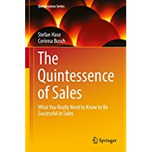 The Quintessence of Sales: What You Really Need to Know to Be Successful in Sales (Quintessence Series) (English Edition)