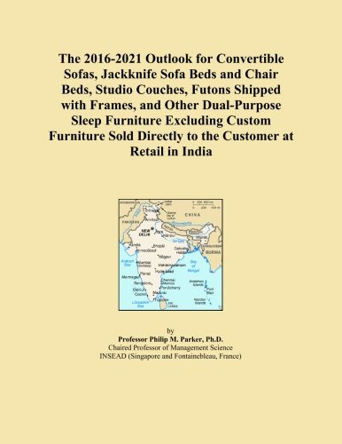 Convertible Couch (The 2016-2021 Outlook for Convertible Sofas, Jackknife Sofa Beds and Chair Beds, Studio Couches, Futons Shipped with Frames, and Other Dual-Purpose Directly to the Customer at Retail in India)