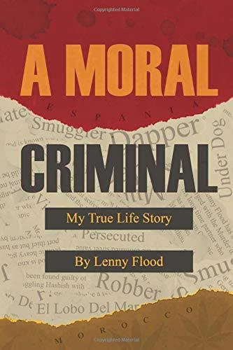 A Moral Criminal: My True Life Story