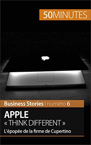 Apple « Think different »: L'épopée de la firme de Cupertino (Business Stories t. 6) par Ariane de Saeger