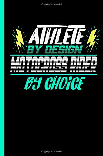 Athlete By Design Motocross Rider By Choice: Notebook & Journal w/ Bullets Or Diary For Motorcycle Racing Sports Lovers - Take Your Notes Or Gift It To Buddies, Dot Grid Paper (120 Pages, 6x9