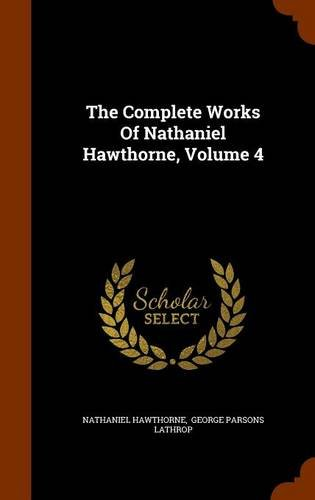 The Complete Works Of Nathaniel Hawthorne, Volume 4
