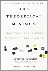 The Theoretical Minimum: What You Need to Know to Start Doing Physics by Leonard Susskind (2012-09-01)