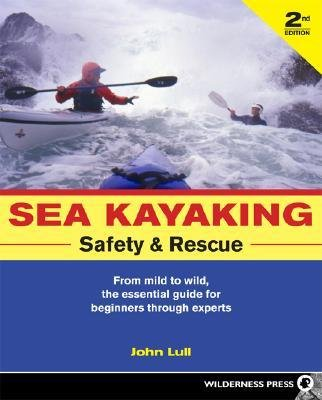 [ { Sea Kayaking Safety and Rescue: From Mild to Wild, the Essential Guide for Beginners Through Experts } ] BY ( Author ) Sep-2008 [ Paperback ]