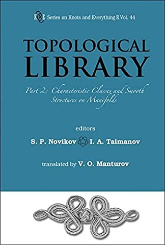 Topological Library: Part 2: Characteristic Classes and Smooth Structures on Manifolds (Series on Knots and Everything) (Series on Knots and Everything (Hardcover)) by S. P. Novikov (2009-10-31)