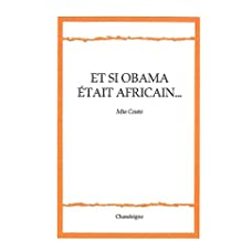 Et si Obama était africain... : Suivi de Luso-Aphonies, la lusophonie entre voyages et crimes