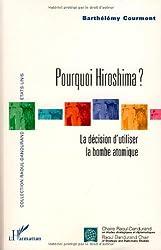 Pourquoi Hiroshima ? : La décision d'utiliser la bombe atomique