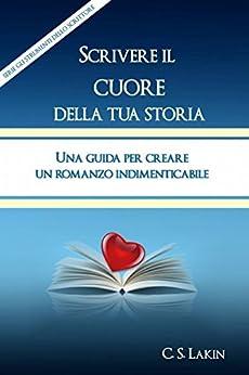 Scrivere Il Cuore Della Tua Storia di [Lakin, C. S.]