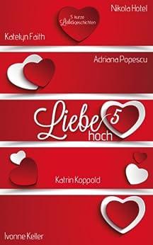 Liebe hoch 5 von [Popescu, Adriana, Koppold, Katrin, Keller, Ivonne, Faith, Katelyn, Hotel, Nikola]