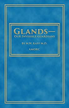 Glands - Our Invisible Guardians (Rosicrucian Order AMORC Kindle Editions) (English Edition) par [Kapp, M.W., Lewis, H. Spencer]
