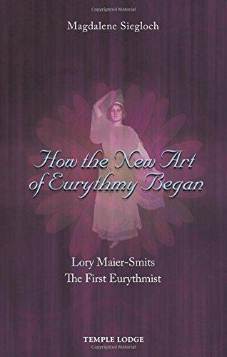 How the New Art of Eurythmy Began: Lory Maier-Smits, the First Eurythmist por Magdalene Siegloch