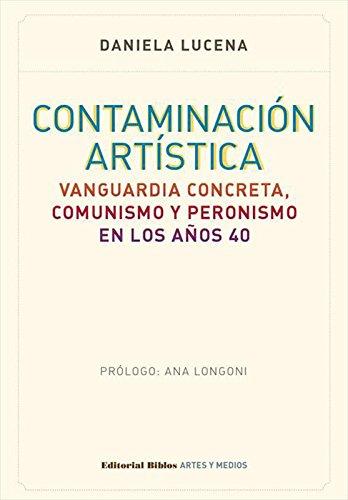 Contaminación artística: Vanguardia concreta, comunismo y peronismo en los años 40 por Daniela Lucena