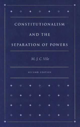 Constitutionalism and the Separation of Powers by M J C Vile (1998-03-01)