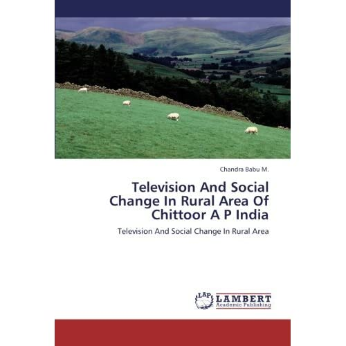 Television And Social Change In Rural Area Of Chittoor A P India: Television And Social Change In Rural Area by Chandra Babu M. (2013-03-01)