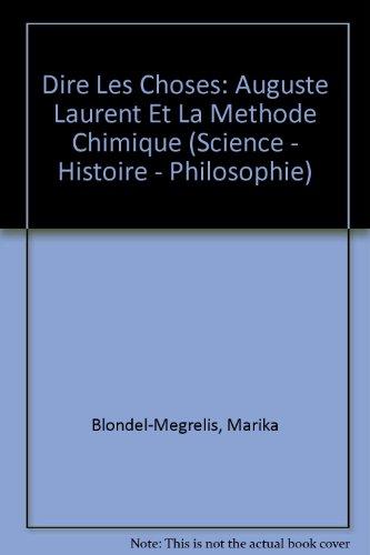 Dire Les Choses: Auguste Laurent Et La Methode Chimique (Science - Histoire - Philosophie) par Marika Blondel-Megrelis