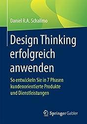 Design Thinking erfolgreich anwenden: So entwickeln Sie in 7 Phasen kundenorientierte Produkte und Dienstleistungen