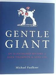 Gentle Giant - An Illustrated History of John Thompson & Sons Ltd
