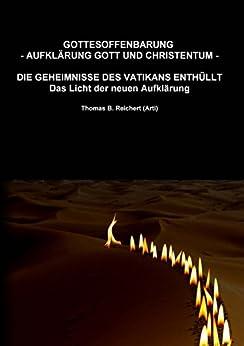 Gottesoffenbarung - Aufklärung Gott und Christentum -: Die Geheimnisse des Vatikans enthüllt - Das Licht der neuen Aufklärung von [Reichert, Thomas B.]