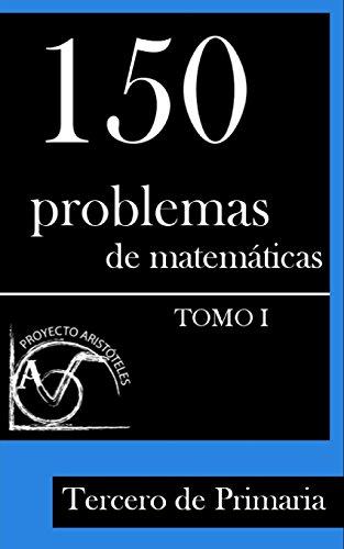 150 Problemas de Matemáticas para 3º de Primaria por Proyecto Aristóteles