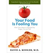 [(Your Food Is Fooling You: How Your Brain Is Hijacked by Sugar, Fat, and Salt )] [Author: David A Kessler] [Dec-2012]