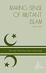 Making Sense of Militant Islam ('In Brief' Books for Busy People Book 5)