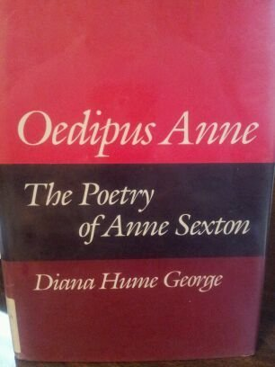 OEDIPUS ANNE: The Poetry of Anne Sexton by Diana George (1987-01-01)