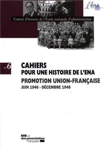 Cahiers pour une histoire de l'ENA, n°6 : Promotion Union-Française juin 1946-décembre 1948