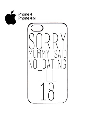 Sorry Mummy Said No Dating Till 18 Mobile Phone Case Back Cover Coque Housse Etui Noir Blanc pour for iPhone 6 Black Noir