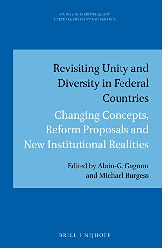 Revisiting Unity and Diversity in Federal Countries: Changing Concepts, Reform Proposals and New Institutional Realities (Studies in Territorial and Cultural Diversity Governance)