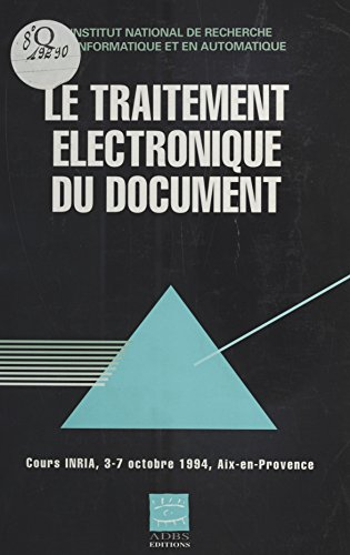 Le Traitement électronique du document: Cours INRIA : 5-7 oct. 1994, Aix-en-Provence