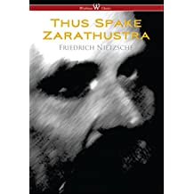 Thus Spake Zarathustra - A Book for All and None (Wisehouse Classics)