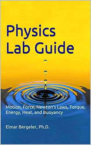 Physics Lab Guide: Motion, Force, Newton's Laws, Torque, Energy, Heat,  and Buoyancy (English Edition) -