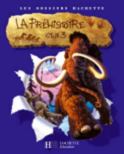 La prehistoire. Cycle 3. Livre del Léléve. Per le Scuole elementari (Les dossiers Hachette)