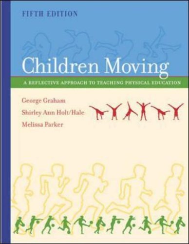 Children Moving: A Reflective Approach to Teaching Physical Education by George Graham (2000-12-01)