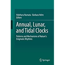 Annual, Lunar, and Tidal Clocks: Patterns and Mechanisms of Nature's Enigmatic Rhythms (English Edition)