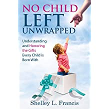 No Child Left Unwrapped: Understanding and Honoring the Gifts Every Child is Born With (English Edition)