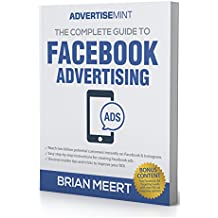 The Complete Guide to Facebook Advertising (English Edition)