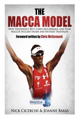 The Macca Model: How Triathlon's Best, Chris McCormack, and Team MaccaX Succeed Inside and Outside Triathlon por Nick Cicerchi