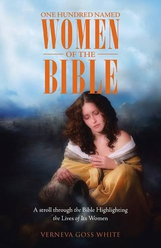 One Hundred Named Women of the Bible: A stroll through the Bible Highlighting the Lives of Its Women