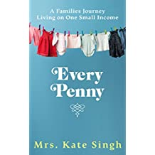 Every Penny: A family's journey living on one small income (English Edition)