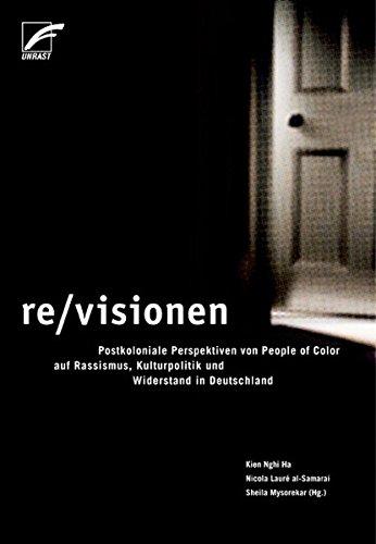 re/visionen - Postkoloniale Perspektiven von People of Color auf Rassismus, Kulturpolitik und Widerstand in Deutschland