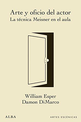 Arte y oficio del actor (Artes escénicas) por William Esper