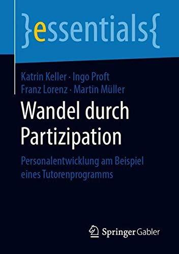 Wandel durch Partizipation: Personalentwicklung am Beispiel eines Tutorenprogramms (essentials)