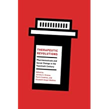 Therapeutic Revolutions: Pharmaceuticals And Social Change In The Twentieth Century