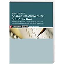 Analyse und Auswertung der DATEV-BWA: Betriebswirtschaftliche Auswertungen der DATEV für die Unternehmensbeurteilung strukturiert analysieren